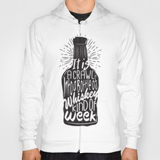It is a Crawl into a Bottle of Whiskey Kind of Week Hoody