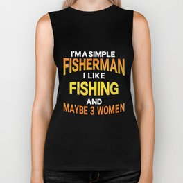 i am a simple fisherman i like  hunt Biker Tank