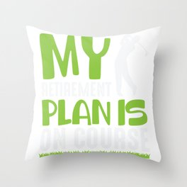 Retirement Plan Is On Course Retired Golf Player Throw Pillow