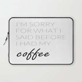 What I Said Before Coffee  Laptop Sleeve