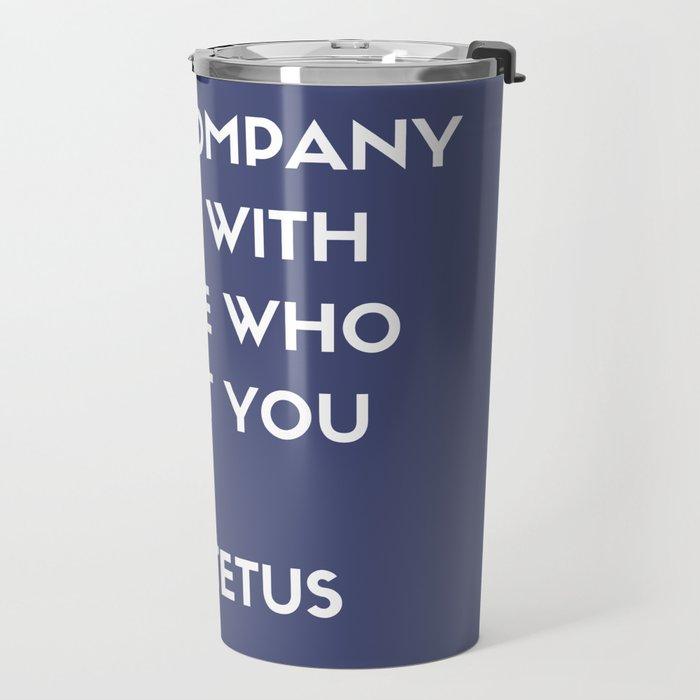 Stoic Philosophy Wisdom - Epictetus - Keep company only with people who uplift you Travel Mug