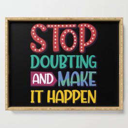Stop Doubting and Make it Happen Serving Tray