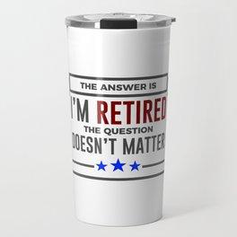 Question Retired Answer Doesn't Matter Retirement Design Travel Mug
