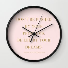 Don't Be Pushed By Your Problems. Wall Clock
