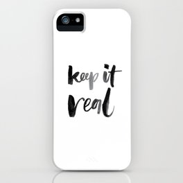 Keep It Real iPhone Case