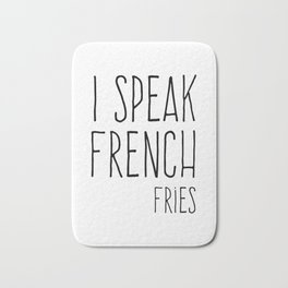 Speak French Fries Funny Quote Bath Mat
