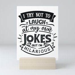I try not to laugh at my own jokes but I'm hilarious - Funny hand drawn quotes illustration. Funny humor. Life sayings. Mini Art Print