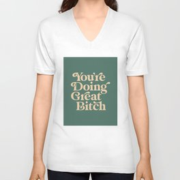 YOU'RE DOING GREAT BITCH vintage green cream Unisex V-Neck