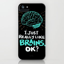 I just really like brains, ok? - Funny Brain Doctor iPhone Case