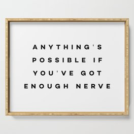 Anything's possible if you've got enough nerve Serving Tray