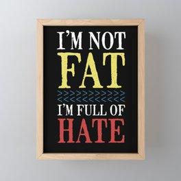I'm Not Fat Full Of Hate Overweight Diet Big Gift Framed Mini Art Print