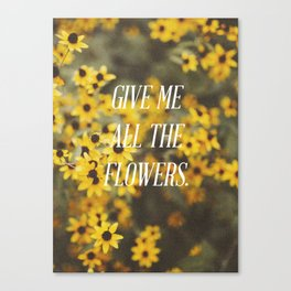 Give Me All The Flowers Canvas Print