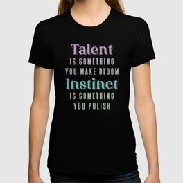 Talent is something you make bloom, Instinct is something you polish. Quote by Oikawa Tooru T-shirt