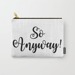 So Anyway! Carry-All Pouch