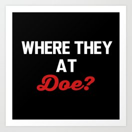 Where they at Doe? Art Print