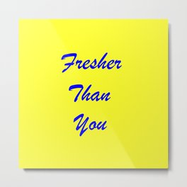 fresher THAN you Yellow & Blue Metal Print