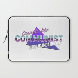 Sounds like communist propaganda but ok Laptop Sleeve