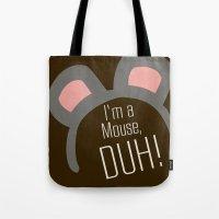 I'm a Mouse... DUH Tote Bag