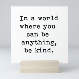 In A World Where You Can Be Anything, Be Kind Quote Mini Art Print