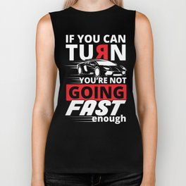 If you can Turn you're not going fast enough Biker Tank