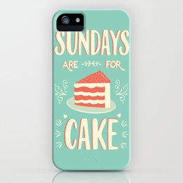 Sundays Are For Cake iPhone Case