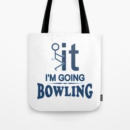 FCK IT I'M GOING BOWLING Tote Bag