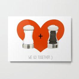 We Go Together Like Salt & Pepper Metal Print