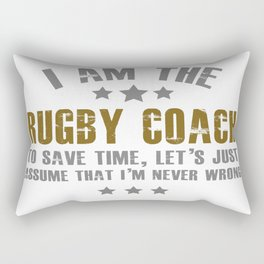 i am the rugby coach to save time let's just assume that i'm never wrong Rectangular Pillow