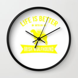 Life Is Better With An Irish Wolfhound ye Wall Clock
