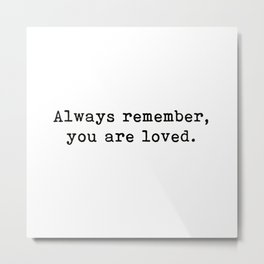 You Are Loved, Motivational, Love, Friendship, Quote Metal Print
