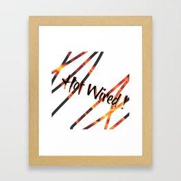 Hot Wired! Framed Art Print