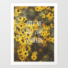 Give Me All The Flowers Art Print