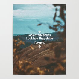 Look at the starts. Look how they shine for you. Poster