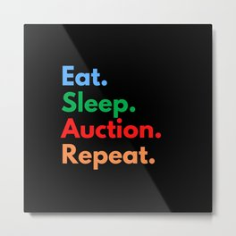 Eat. Sleep. Auction. Repeat. Metal Print