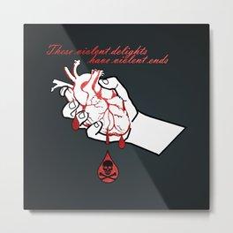 Violent delights have violent ends Metal Print