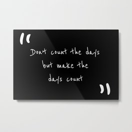 Don't Count the days but make the days count!  Metal Print