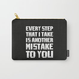 Every Step That I Take Is Another Mistake To You Carry-All Pouch