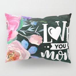 Love you mom Pillow Sham