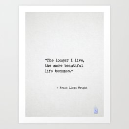 The longer I live, the more beautiful life becomes. Frank Lloyd Wright Kunstdrucke