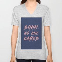 Shhh No One Cares Unisex V-Neck