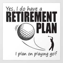 Yes I Do Have A Retirement Plan Art Print