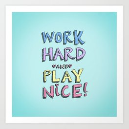 Work Hard and Play Nice Art Print