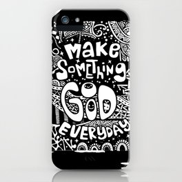 Make something great today and everyday iPhone Case