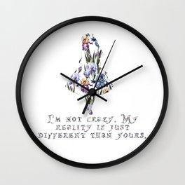 Alice floral designs - I'm not crazy Wall Clock