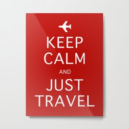 Keep Calm and Just Travel Metal Print