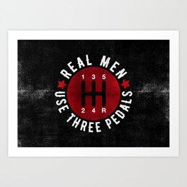 Real Men Use Three Pedals Art Print