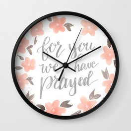 For You We Have Prayed Wall Clock