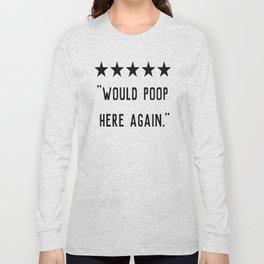 Would Poop Here Again Long Sleeve T-shirt