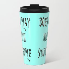 DOES NOT PLAY NICE WITH STUPID PEOPLE Travel Mug