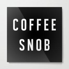 Coffee Snob Metal Print